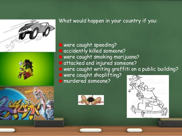 What would happen in your country if you: were caught speeding? accidently killed someone? were caught smoking marijuana? ...