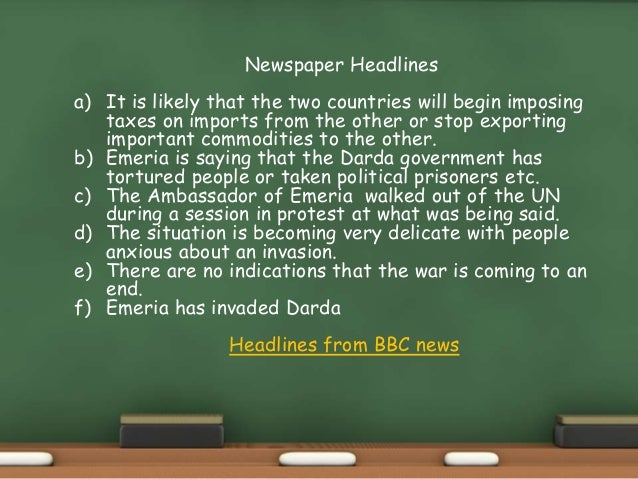 Newspaper Headlines a) It is likely that the two countries will begin imposing taxes on imports from the other or stop exp...