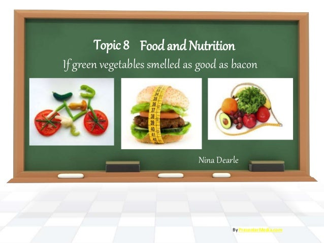 FoodandNutrition Nina Dearle By PresenterMedia.com Topic 8 If green vegetables smelled as good as bacon