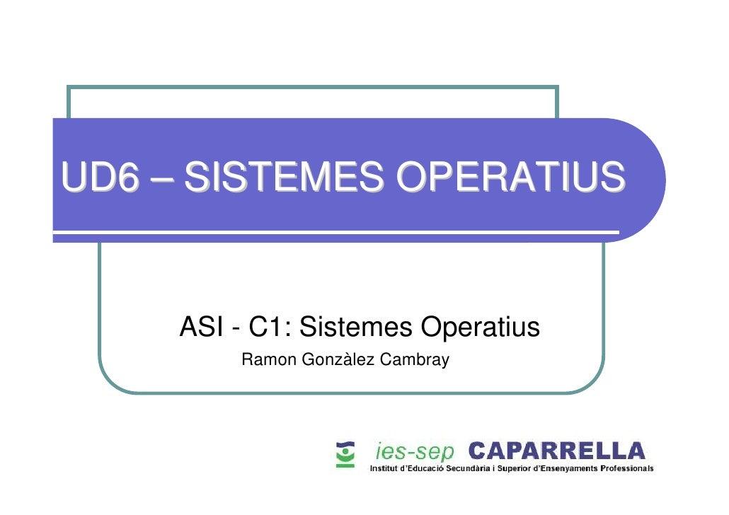 UD6 – SISTEMES OPERATIUS        ASI - C1: Sistemes Operatius          Ramon Gonzàlez Cambray