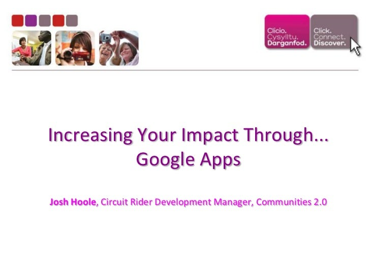 Increasing Your Impact Through... Google AppsJosh Hoole, Circuit Rider Development Manager, Communities 2.0<br />