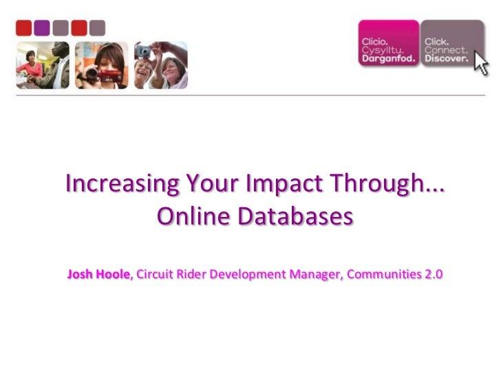 Increasing Your Impact Through... Online DatabasesJosh Hoole, Circuit Rider Development Manager, Communities 2.0<br />