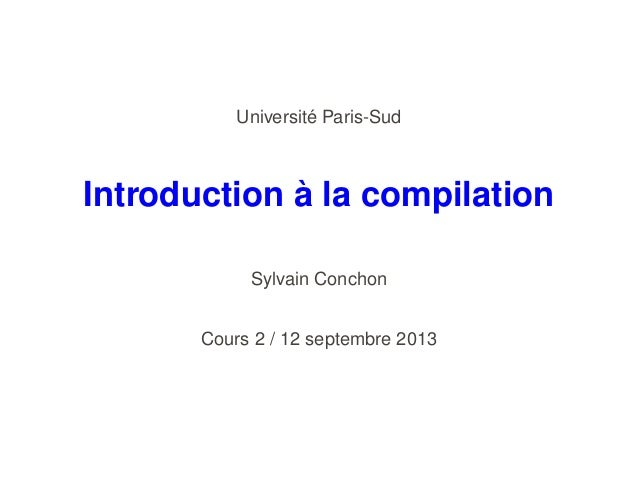 ´ Universite Paris-Sud  ` Introduction a la compilation Sylvain Conchon Cours 2 / 12 septembre 2013