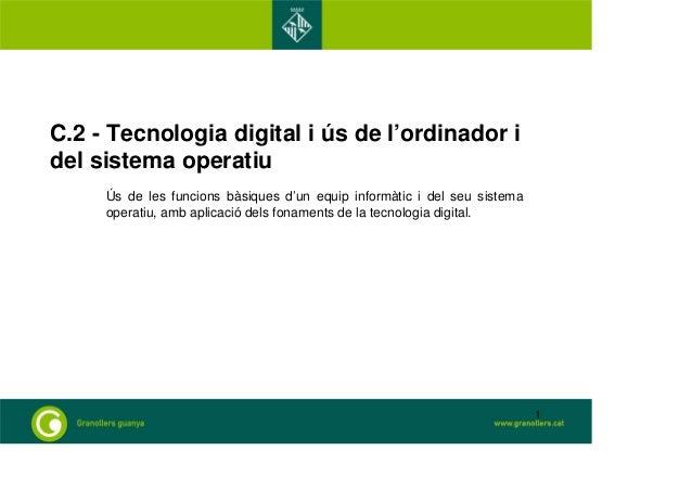 C.2 - Tecnologia digital i ús de l'ordinador i  del sistema operatiu  Ús de les funcions bàsiques d'un equip informàtic i ...