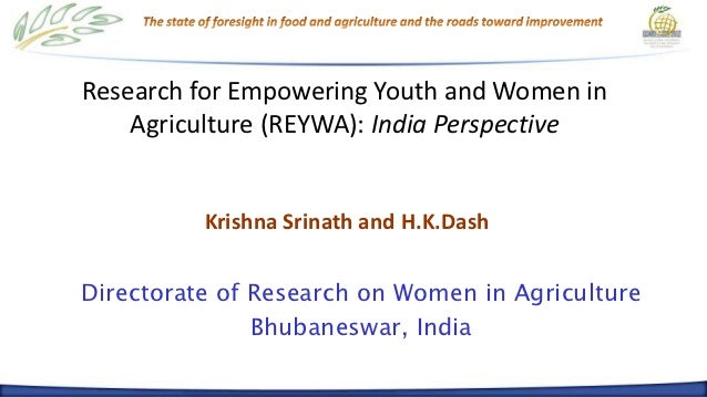 Research for Empowering Youth and Women in    Agriculture (REYWA): India Perspective          Krishna Srinath and H.K.Dash...