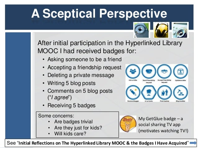 A Sceptical Perspective After initial participation in the Hyperlinked Library MOOC I had received badges for: • Asking so...
