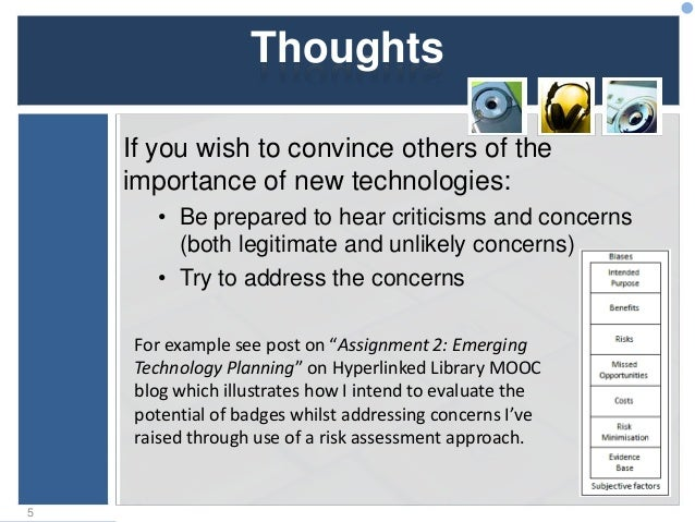 Thoughts If you wish to convince others of the importance of new technologies: • Be prepared to hear criticisms and concer...