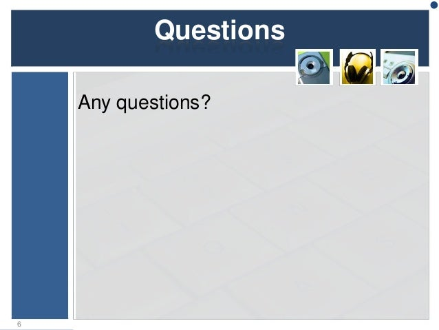 Questions Any questions? 6