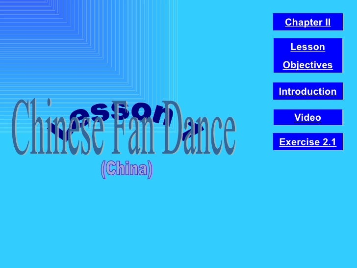 Lesson 1 Chinese Fan Dance (China) Video Chapter II Introduction Lesson Objectives Exercise 2.1