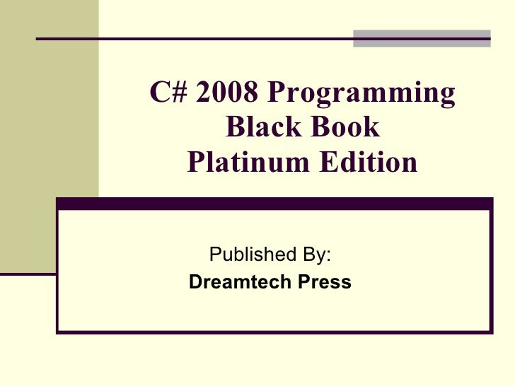 C# 2008 Programming Black Book Platinum Edition Published By: Dreamtech Press