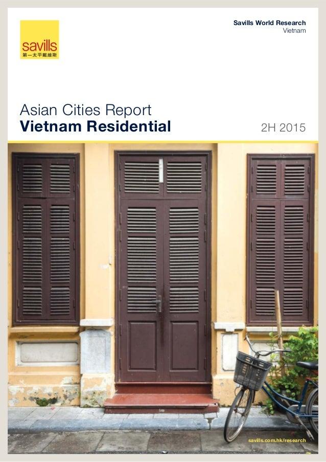 2H 2015 savills.com.hk/research 01 Asian Cities Report Vietnam Residential 2H 2015 Savills World Research Vietnam savills....