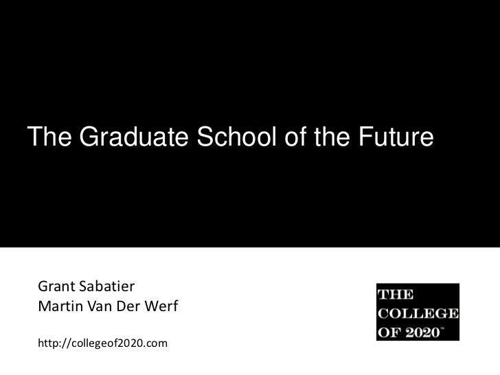 The Graduate School of the FutureGrant SabatierMartin Van Der Werfhttp://collegeof2020.com