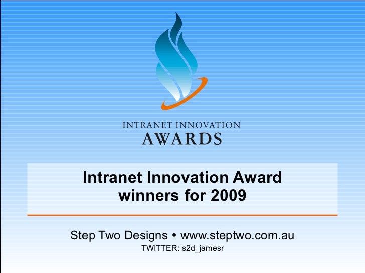 Intranet Innovation Award winners for 2009 Step Two Designs    www.steptwo.com.au TWITTER: s2d_jamesr