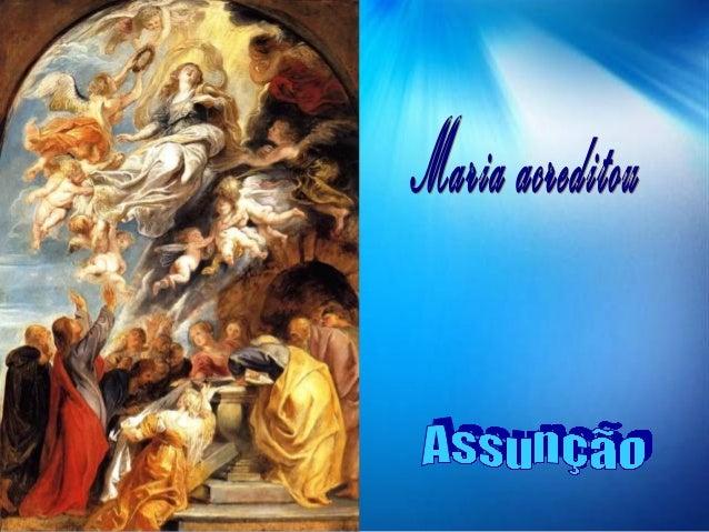 Celebramos hoje a ASSUNÇÃO Nossa Senhora. Foi oficialmente declarada como Verdade de fé, pelo papa Pio XII em 1950, mas o ...