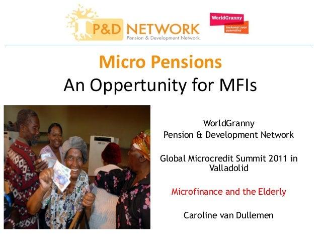 Micro PensionsAn Oppertunity for MFIs                    WorldGranny           Pension & Development Network           Glo...