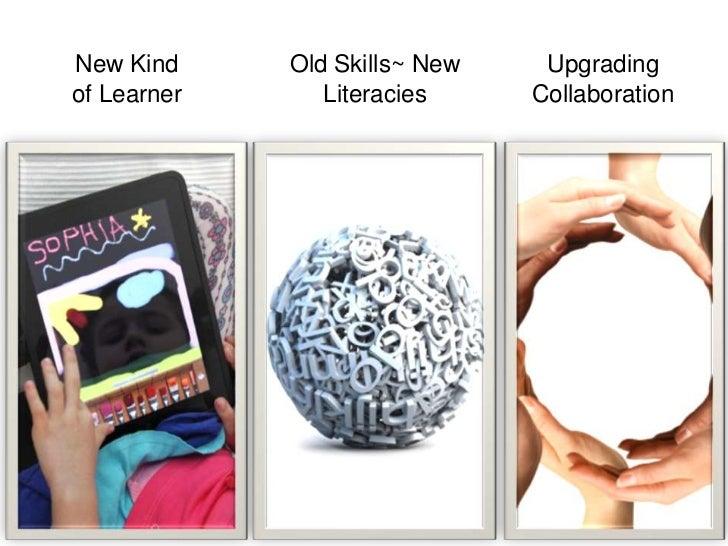 New Kind <br />of Learner<br />Upgrading <br />Collaboration<br />Old Skills~ New <br />Literacies<br />