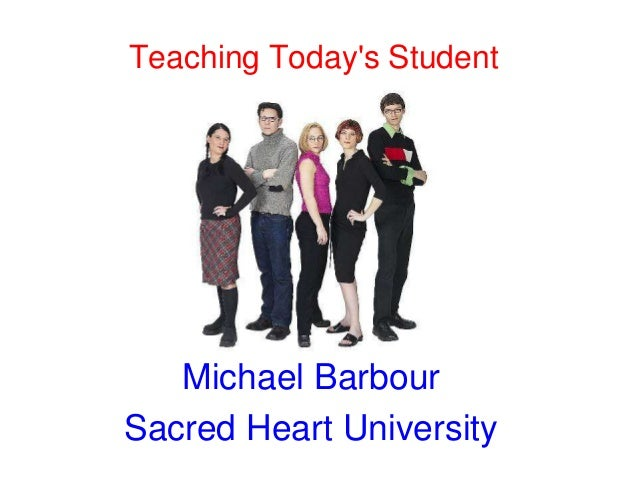 Teaching Today's Student  Michael Barbour Sacred Heart University