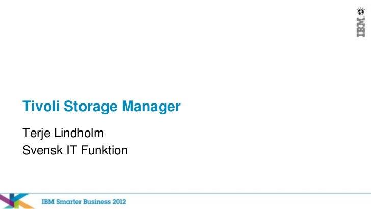 Tivoli Storage ManagerTerje LindholmSvensk IT Funktion
