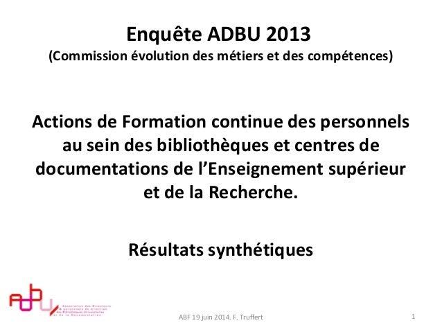Enquête ADBU 2013 (Commission évolution des métiers et des compétences) Actions de Formation continue des personnels au se...