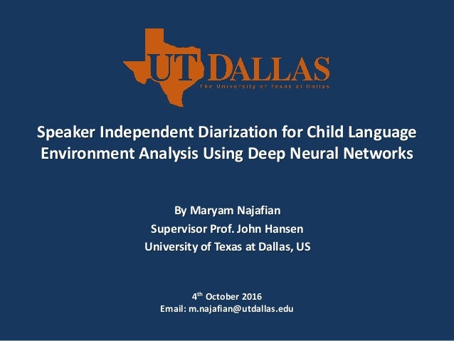 Speaker Independent Diarization for Child Language Environment Analysis Using Deep Neural Networks By Maryam Najafian Supe...
