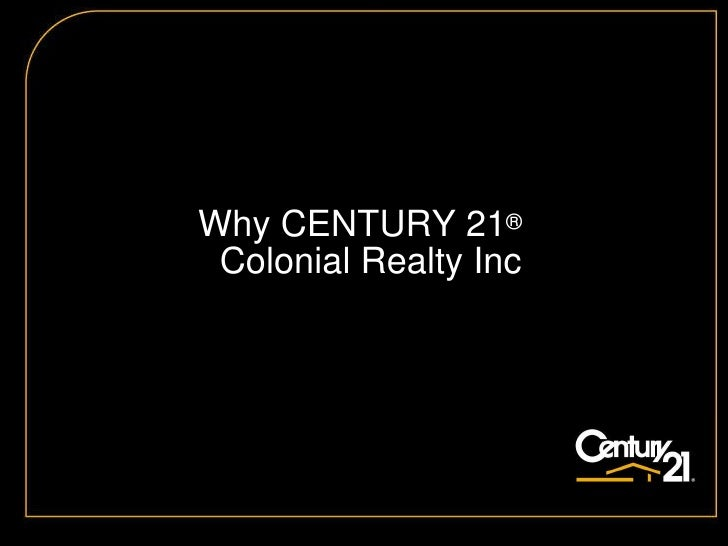 Why CENTURY 21 ®   Colonial Realty Inc