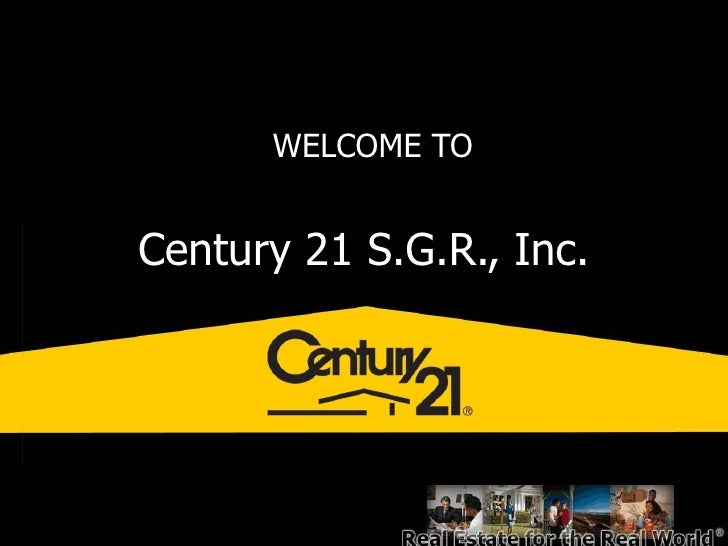 Century 21 S.G.R., Inc. WELCOME TO