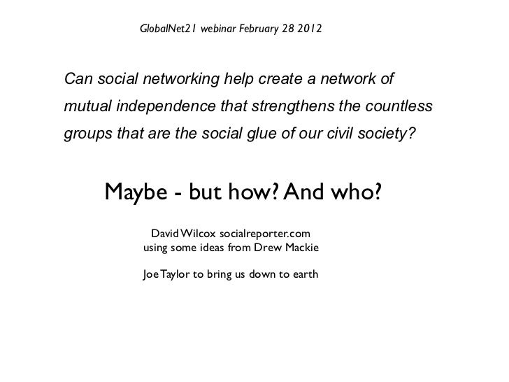 GlobalNet21 webinar February 28 2012Can social networking help create a network ofmutual independence that strengthens the...