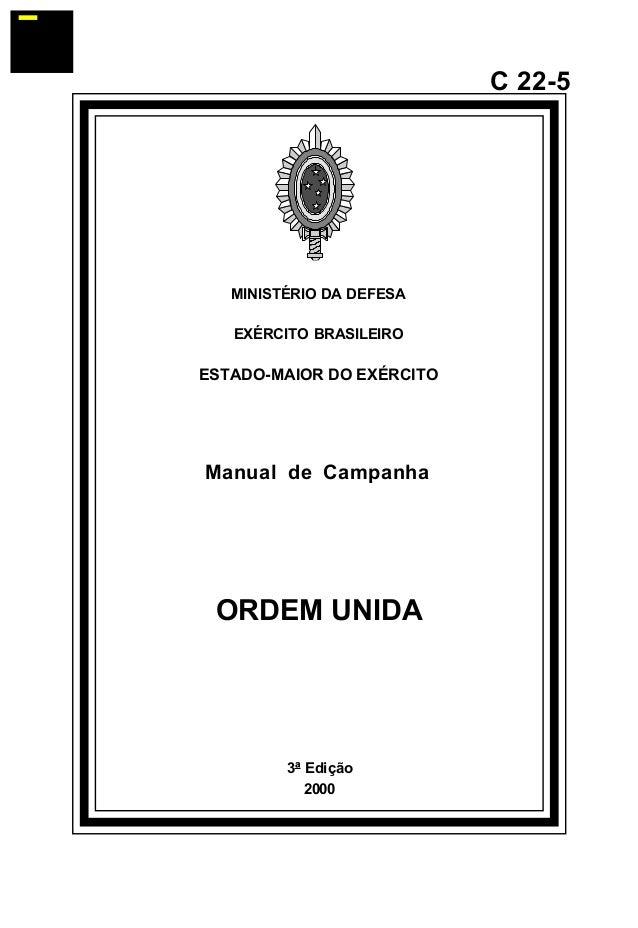 3ª Edição 2000 C 22-5 MINISTÉRIO DA DEFESA EXÉRCITO BRASILEIRO ESTADO-MAIOR DO EXÉRCITO Manual de Campanha ORDEM UNIDA ¯