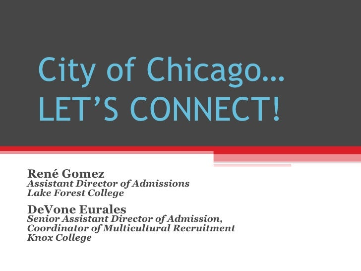 City of Chicago…  LET'S CONNECT!René GomezAssistant Director of AdmissionsLake Forest CollegeDeVone EuralesSenior Assistan...