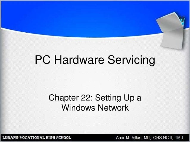 PC Hardware Servicing Chapter 22: Setting Up a Windows Network