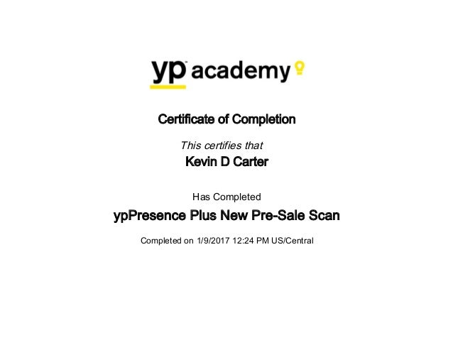 Certificate of Completion This certifies that Kevin D Carter Has Completed ypPresence Plus New Pre-Sale Scan Completed on ...
