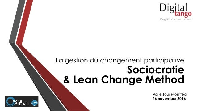La gestion du changement participative Sociocratie & Lean Change Method Agile Tour Montréal 16 novembre 2016