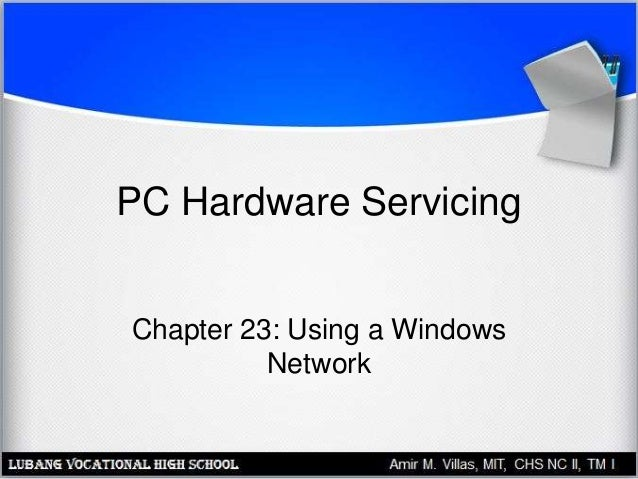 PC Hardware Servicing Chapter 23: Using a Windows Network