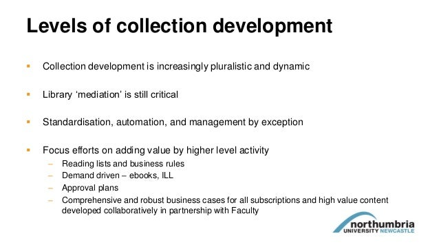 Levels of collection development  Collection development is increasingly pluralistic and dynamic  Library 'mediation' is...