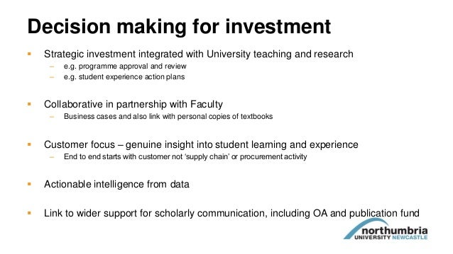 Decision making for investment  Strategic investment integrated with University teaching and research – e.g. programme ap...