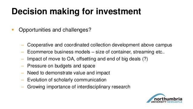 Decision making for investment  Opportunities and challenges? – Cooperative and coordinated collection development above ...