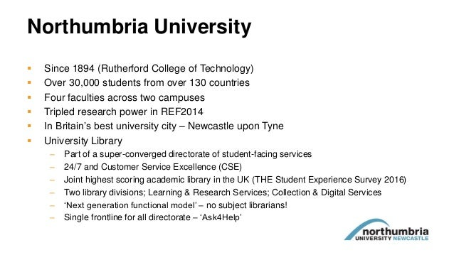Northumbria University  Since 1894 (Rutherford College of Technology)  Over 30,000 students from over 130 countries  Fo...