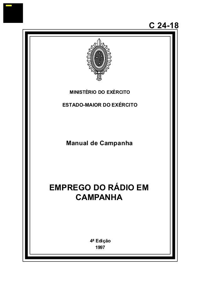 4ª Edição  1997  C 24-18  MINISTÉRIO DO EXÉRCITO  ESTADO-MAIOR DO EXÉRCITO  Manual de Campanha  EMPREGO DO RÁDIO EM  CAMPA...