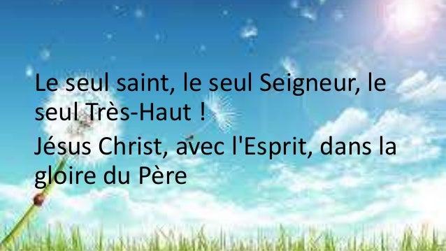 Le seul saint, le seul Seigneur, le seul Très-Haut ! Jésus Christ, avec l'Esprit, dans la gloire du Père