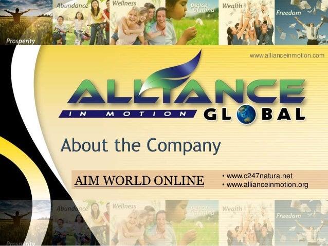 www.allianceinmotion.com                   • www.c247natura.netAIM WORLD ONLINE   • www.allianceinmotion.org