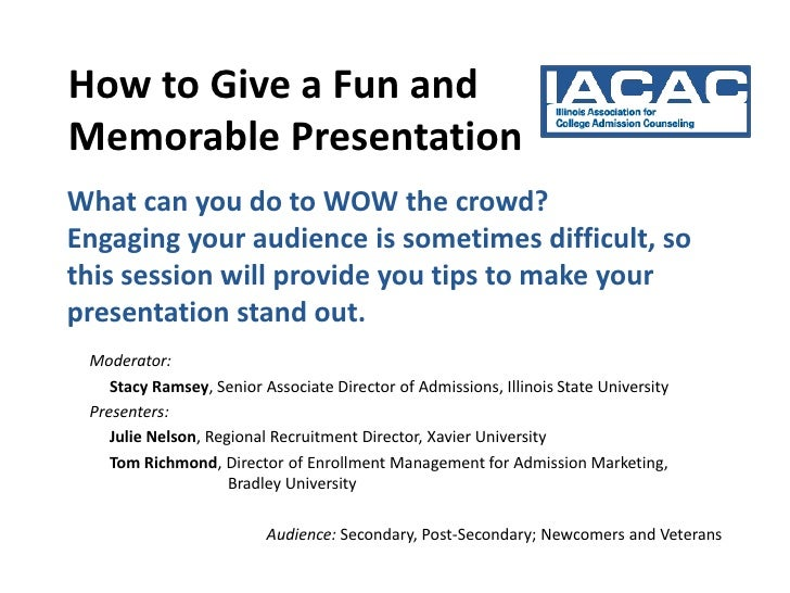 How to Give a Fun andMemorable PresentationWhat can you do to WOW the crowd?Engaging your audience is sometimes difficult,...