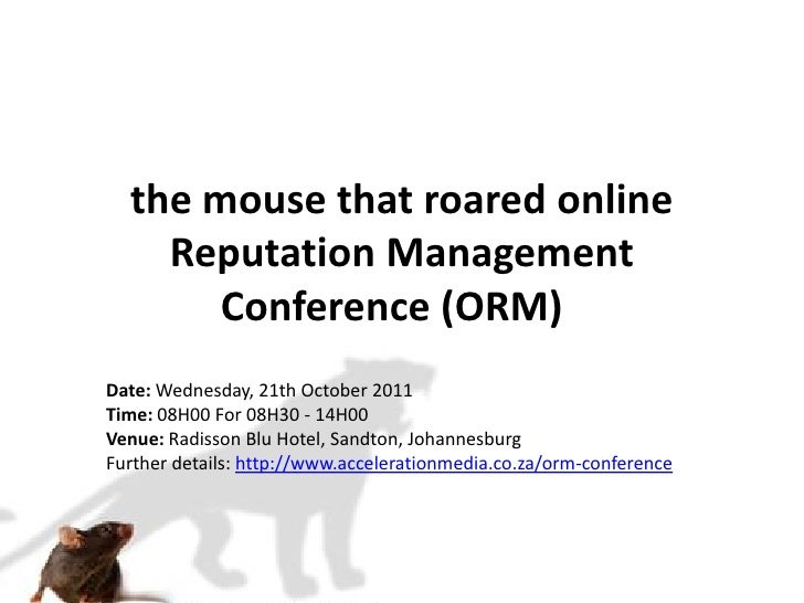 the mouse that roared online    Reputation Management       Conference (ORM)Date: Wednesday, 21th October 2011Time: 08H00 ...