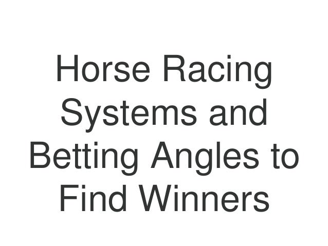 Horse Racing Systems and Betting Angles to Find Winners