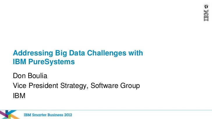 Addressing Big Data Challenges withIBM PureSystemsDon BouliaVice President Strategy, Software GroupIBM