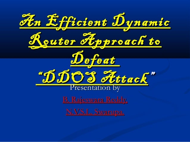 """An Efficient DynamicAn Efficient Dynamic Router Approach toRouter Approach to DefeatDefeat """"DDOS Attack""""DDOS Attack """""""" Pre..."""