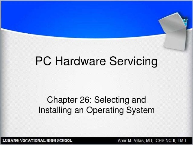 PC Hardware Servicing Chapter 26: Selecting and Installing an Operating System