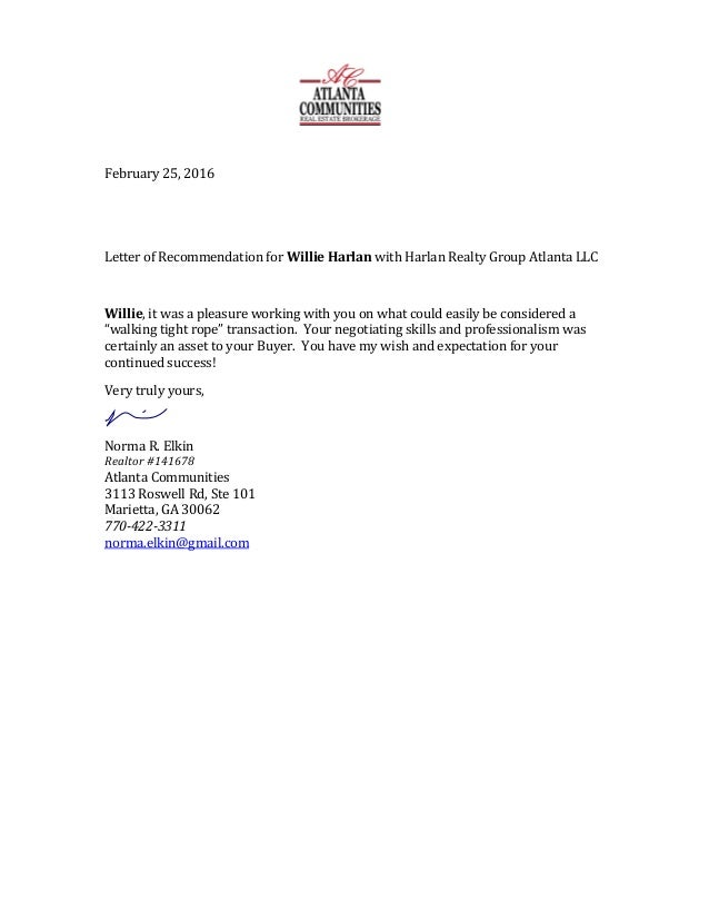 February	25,	2016	 	 	 Letter	of	Recommendation	for	Willie	Harlan	with	Harlan	Realty	Group	Atlanta	LLC	 	 Willie,	it	was	a...
