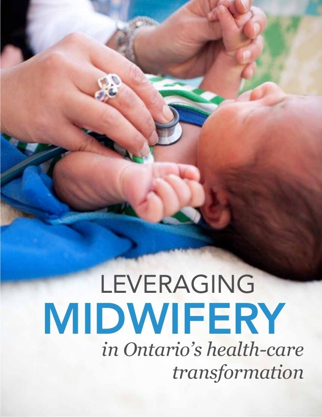 LEVERAGING MIDWIFERY in Ontario's health-care transformation