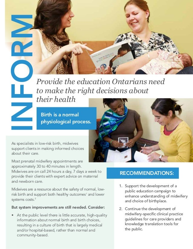 Provide the education Ontarians need to make the right decisions about their health As specialists in low-risk birth, midw...
