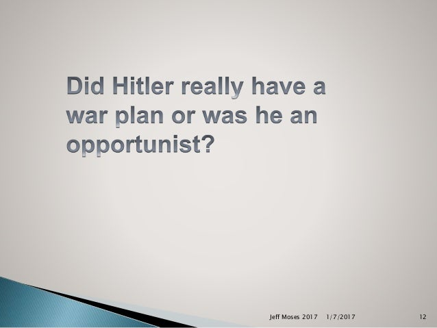 hitler planner or an opportunist They were unsure to label stalin as an adept planner or supreme opportunist, but they were certain about one thing – this was the cynical act of a ruthless dictator at the peak of his power it was argued stalin extended his power and control over all aspects of life, including russian culture.